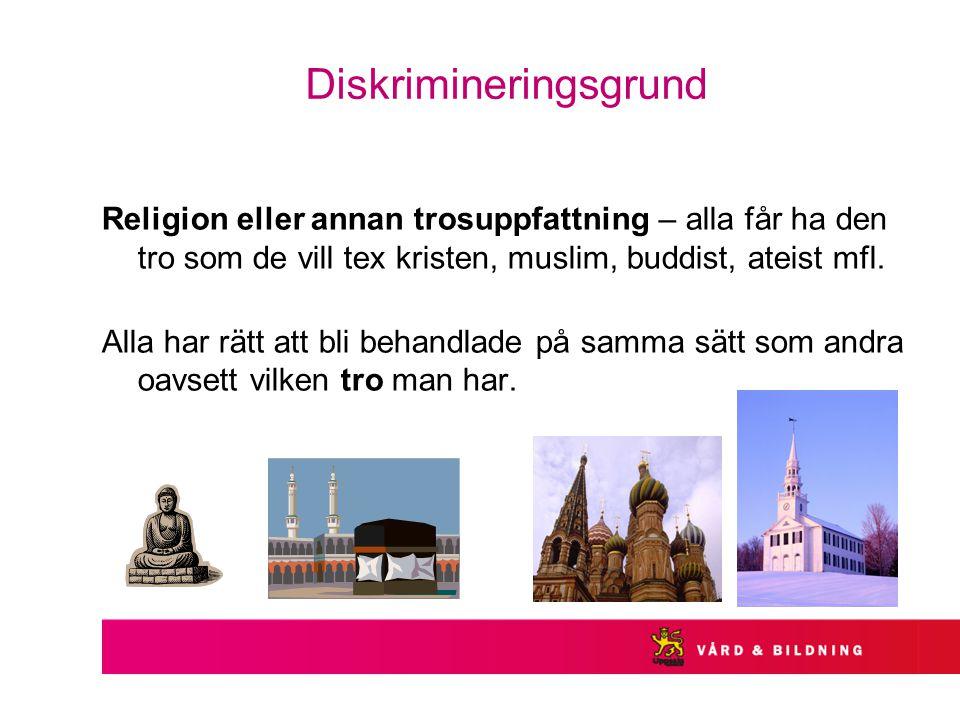 Diskrimineringsgrund Religion eller annan trosuppfattning – alla får ha den tro som de vill tex kristen, muslim, buddist, ateist mfl.