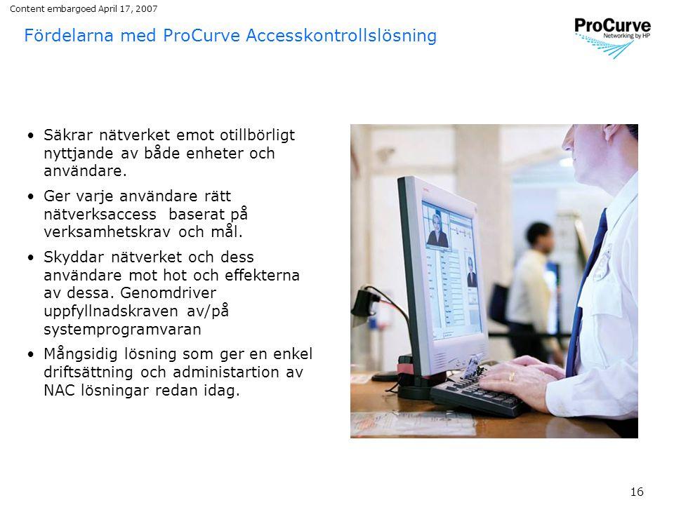 16 Fördelarna med ProCurve Accesskontrollslösning •Säkrar nätverket emot otillbörligt nyttjande av både enheter och användare.