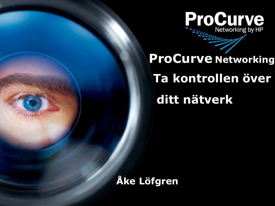 2 ProCurve Networking Ta kontrollen över ditt nätverk Åke Löfgren
