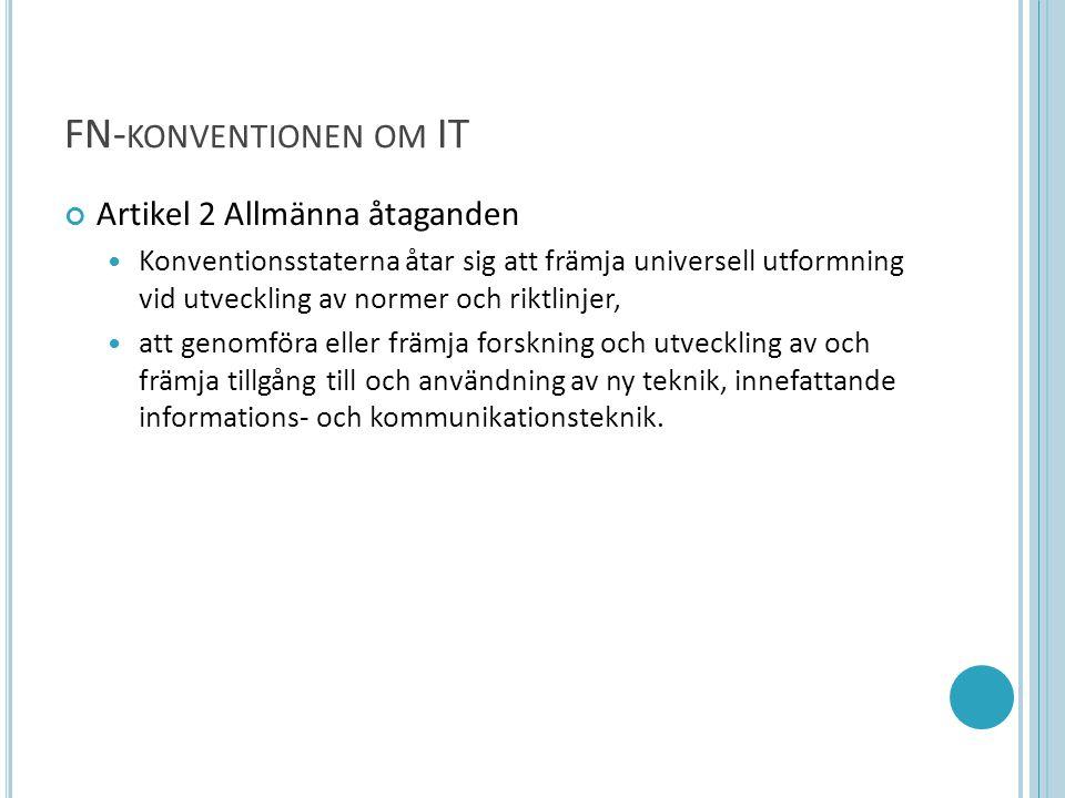 FN- KONVENTIONEN OM IT Artikel 2 Allmänna åtaganden  Konventionsstaterna åtar sig att främja universell utformning vid utveckling av normer och riktl