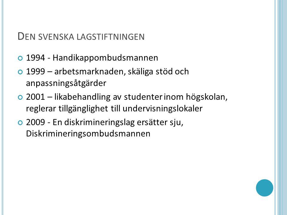 D EN SVENSKA LAGSTIFTNINGEN 1994 - Handikappombudsmannen 1999 – arbetsmarknaden, skäliga stöd och anpassningsåtgärder 2001 – likabehandling av student