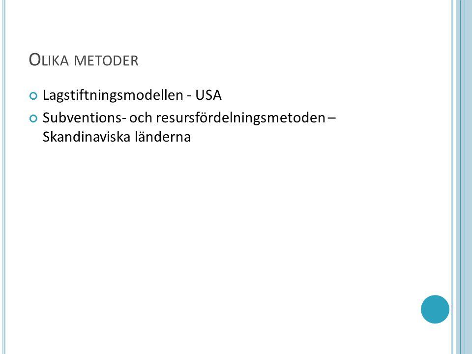 O LIKA METODER Lagstiftningsmodellen - USA Subventions- och resursfördelningsmetoden – Skandinaviska länderna