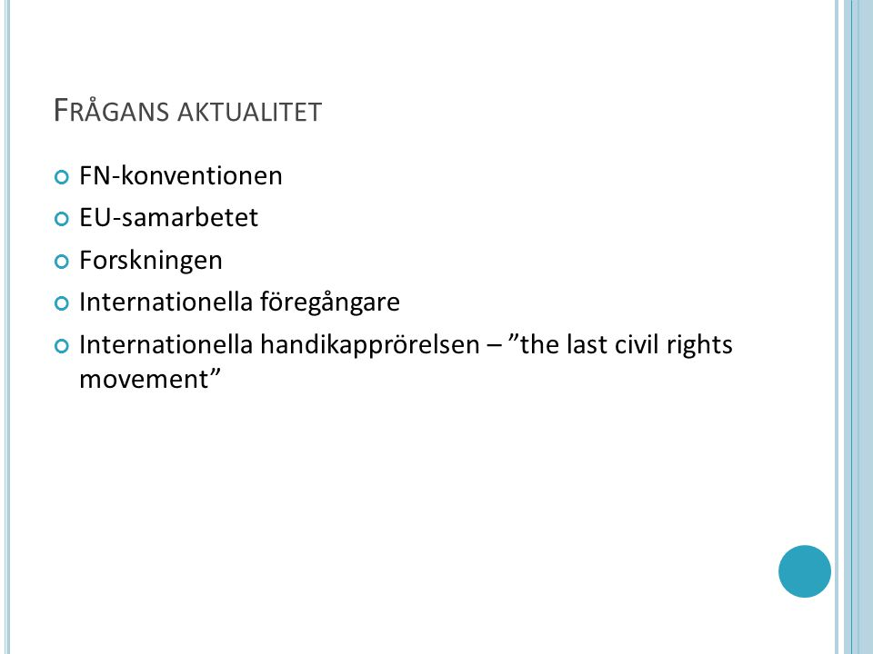 "F RÅGANS AKTUALITET FN-konventionen EU-samarbetet Forskningen Internationella föregångare Internationella handikapprörelsen – ""the last civil rights m"