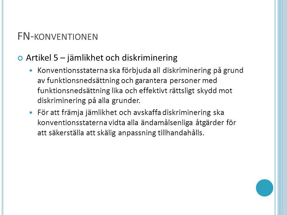 FN- KONVENTIONEN Artikel 5 – jämlikhet och diskriminering  Konventionsstaterna ska förbjuda all diskriminering på grund av funktionsnedsättning och g
