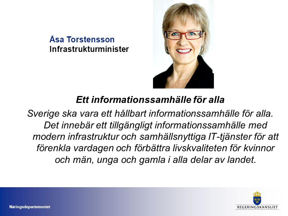 Näringsdepartementet Ett informationssamhälle för alla Sverige ska vara ett hållbart informationssamhälle för alla.