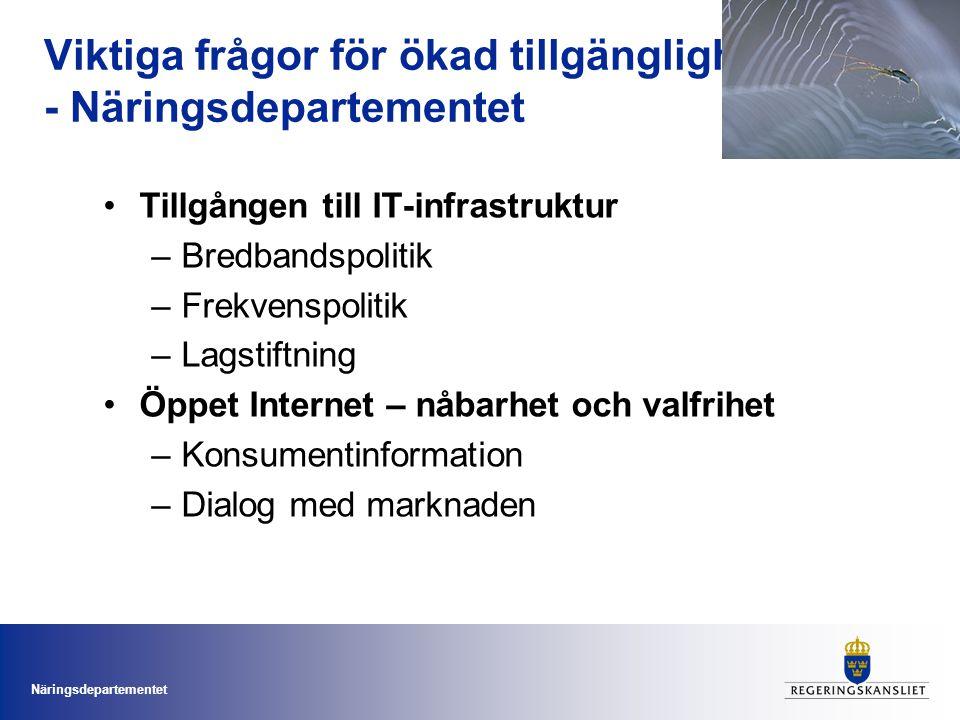 Näringsdepartementet Viktiga frågor för ökad tillgänglighet - Näringsdepartementet •Tillgången till IT-infrastruktur –Bredbandspolitik –Frekvenspolitik –Lagstiftning •Öppet Internet – nåbarhet och valfrihet –Konsumentinformation –Dialog med marknaden