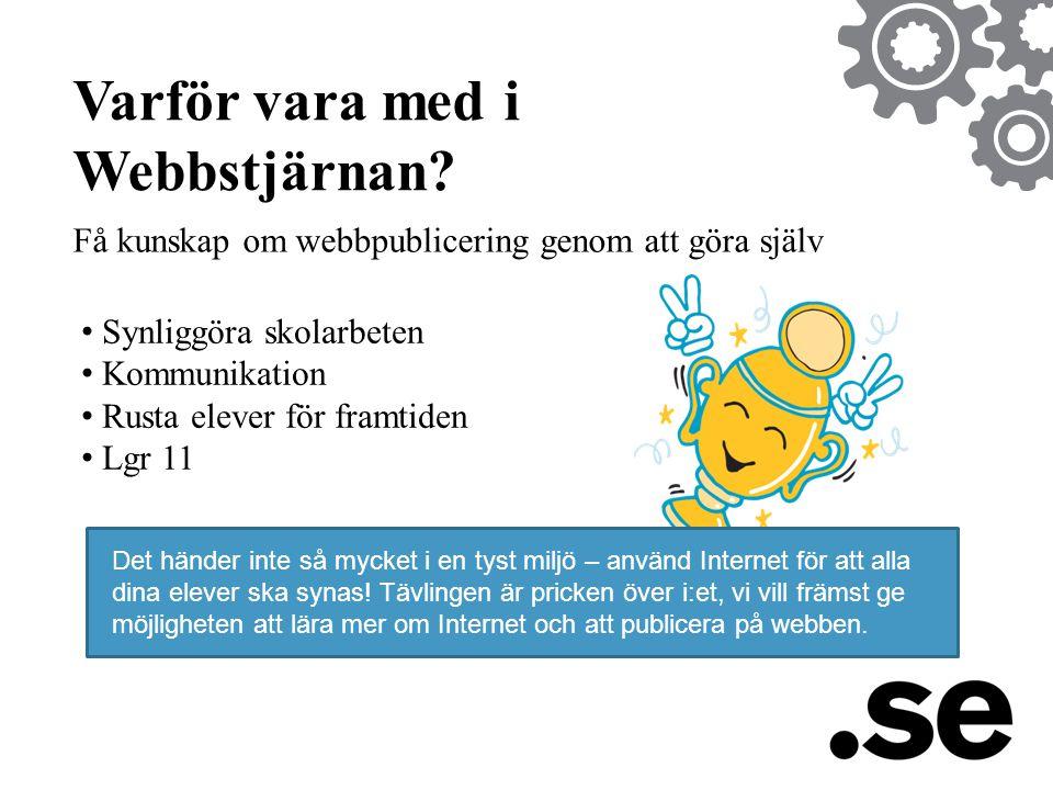 Varför vara med i Webbstjärnan? • Synliggöra skolarbeten • Kommunikation • Rusta elever för framtiden • Lgr 11 Få kunskap om webbpublicering genom att