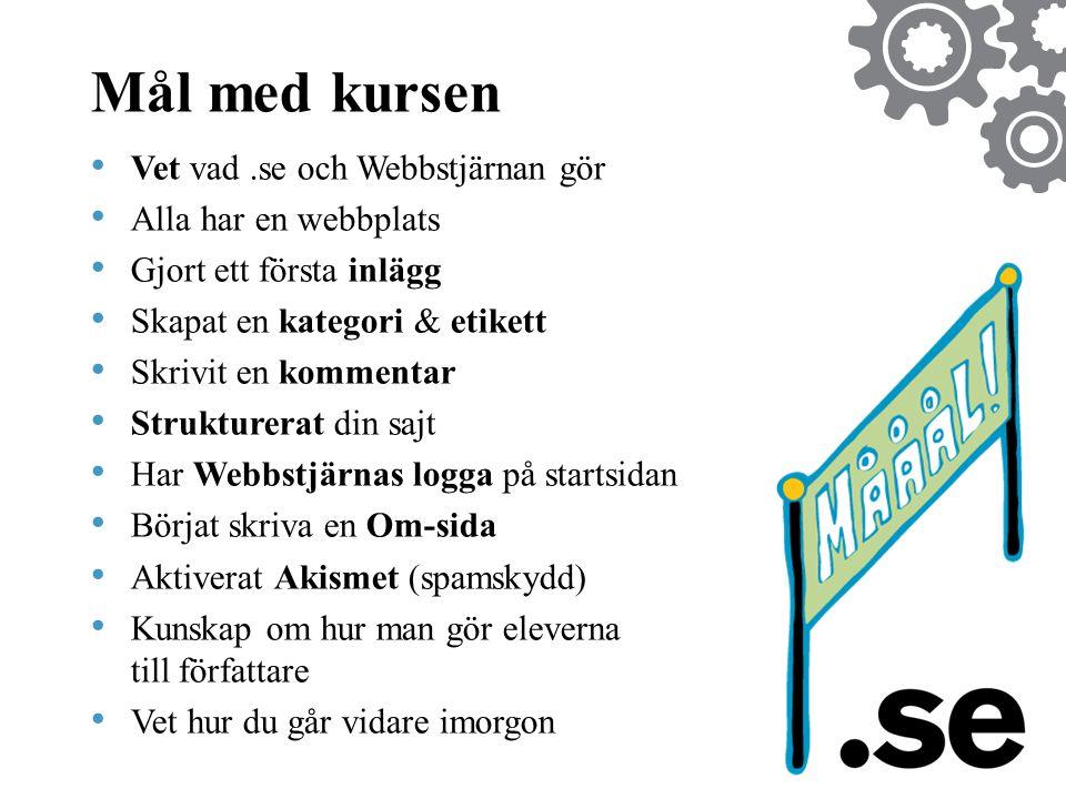 Mål med kursen • Vet vad.se och Webbstjärnan gör • Alla har en webbplats • Gjort ett första inlägg • Skapat en kategori & etikett • Skrivit en komment