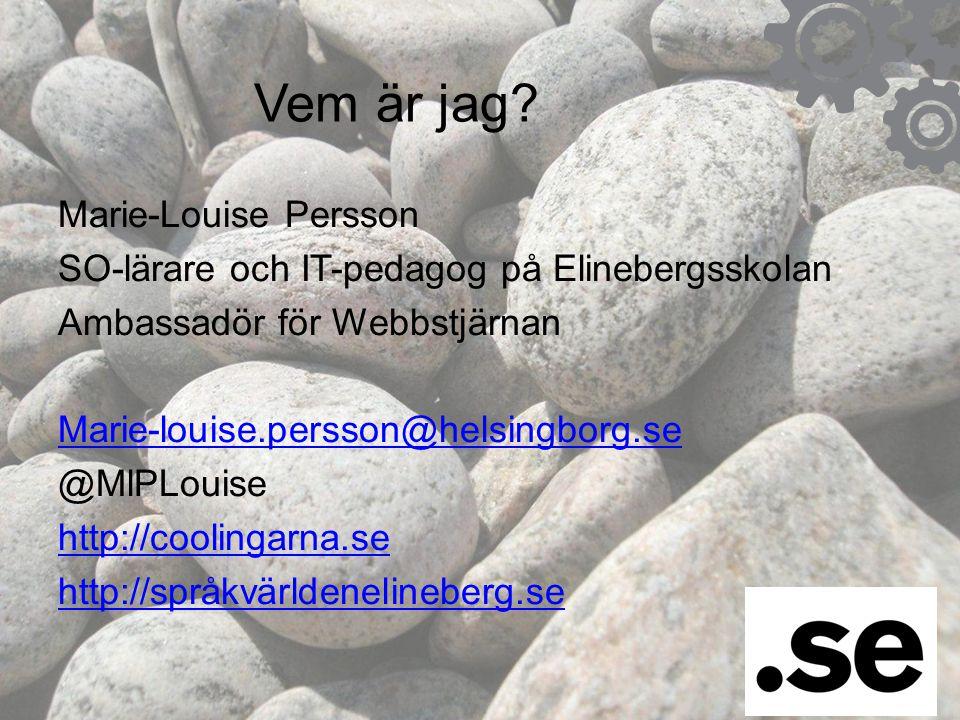 Vem är jag? Marie-Louise Persson SO-lärare och IT-pedagog på Elinebergsskolan Ambassadör för Webbstjärnan Marie-louise.persson@helsingborg.se @MlPLoui