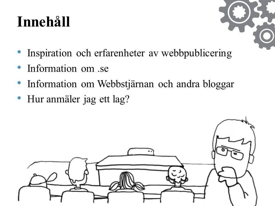 Innehåll • Inspiration och erfarenheter av webbpublicering • Information om.se • Information om Webbstjärnan och andra bloggar • Hur anmäler jag ett lag?