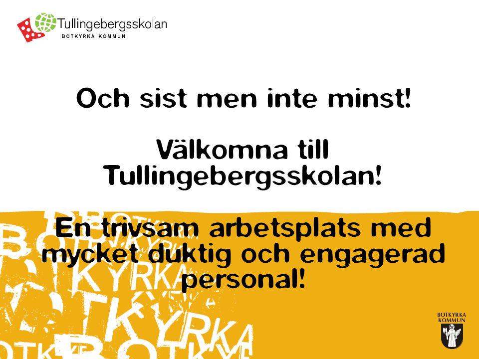 Och sist men inte minst.Välkomna till Tullingebergsskolan.