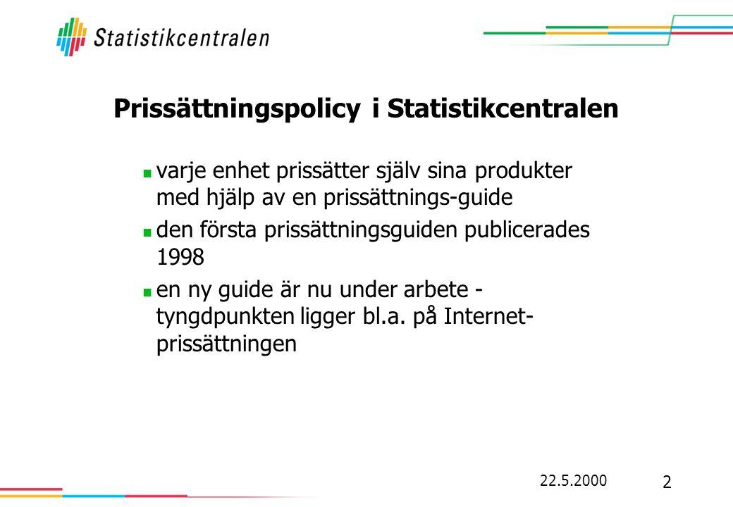 22.5.2000 2 Prissättningspolicy i Statistikcentralen  varje enhet prissätter själv sina produkter med hjälp av en prissättnings-guide  den första pr
