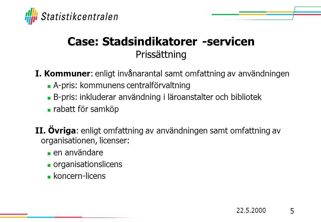 22.5.2000 5 Case: Stadsindikatorer -servicen Prissättning I. Kommuner: enligt invånarantal samt omfattning av användningen  A-pris: kommunens central