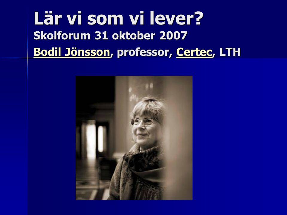 Lär vi som vi lever? Skolforum 31 oktober 2007 Bodil Jönsson, professor, Certec, LTH Bodil JönssonCertec Bodil JönssonCertec