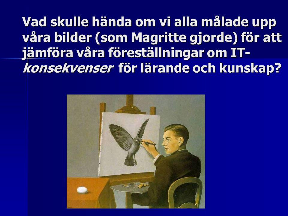 Vad skulle hända om vi alla målade upp våra bilder (som Magritte gjorde) för att jämföra våra föreställningar om IT- konsekvenser för lärande och kuns