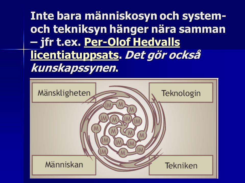 Inte bara människosyn och system- och tekniksyn hänger nära samman – jfr t.ex. Per-Olof Hedvalls licentiatuppsats. Det gör också kunskapssynen. Per-Ol