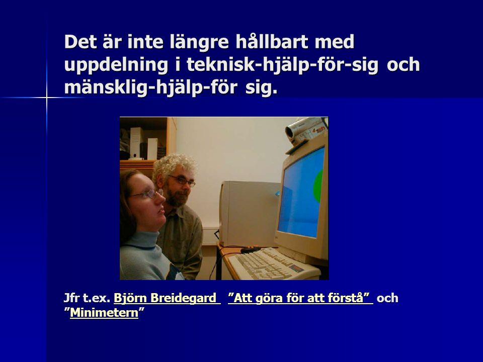 """Det är inte längre hållbart med uppdelning i teknisk-hjälp-för-sig och mänsklig-hjälp-för sig. Jfr t.ex. Björn Breidegard """"Att göra för att förstå"""" oc"""