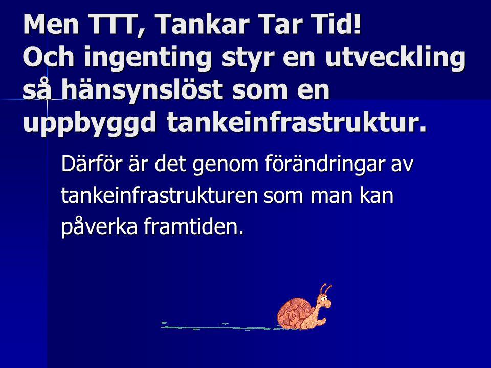 Men TTT, Tankar Tar Tid! Och ingenting styr en utveckling så hänsynslöst som en uppbyggd tankeinfrastruktur. Därför är det genom förändringar av tanke