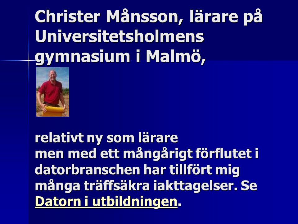Christer Månsson, lärare på Universitetsholmens gymnasium i Malmö, relativt ny som lärare men med ett mångårigt förflutet i datorbranschen har tillfört mig många träffsäkra iakttagelser.