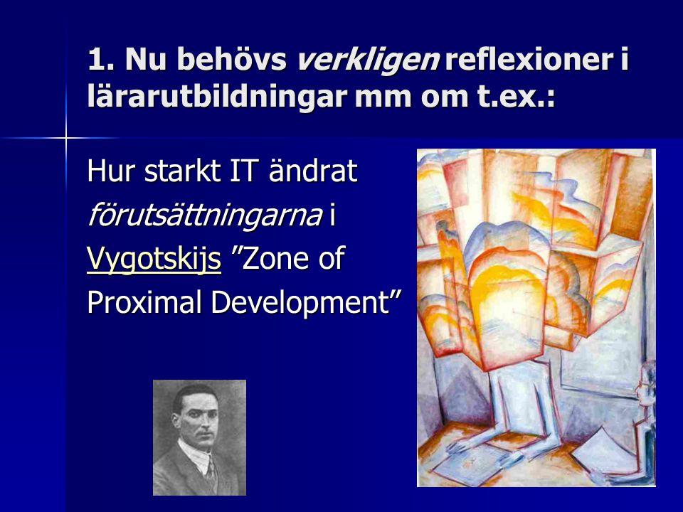 """1. Nu behövs verkligen reflexioner i lärarutbildningar mm om t.ex.: Hur starkt IT ändrat förutsättningarna i VygotskijsVygotskijs """"Zone of Vygotskijs"""