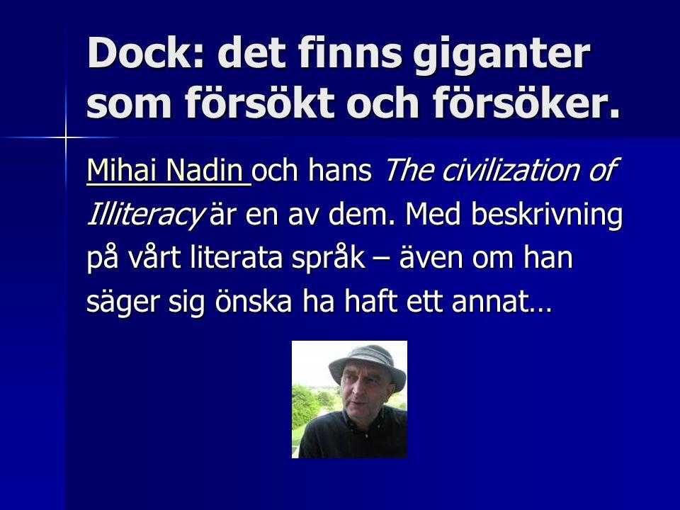 Dock: det finns giganter som försökt och försöker. Mihai Nadin Mihai Nadin och hans The civilization of Mihai Nadin Illiteracy är en av dem. Med beskr