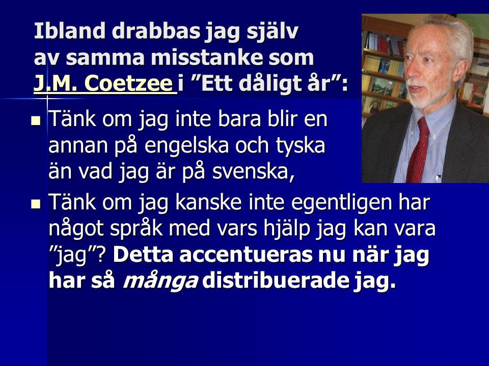 """Ibland drabbas jag själv av samma misstanke som J.M. Coetzee i """"Ett dåligt år"""": J.M. Coetzee J.M. Coetzee  Tänk om jag inte bara blir en annan på eng"""