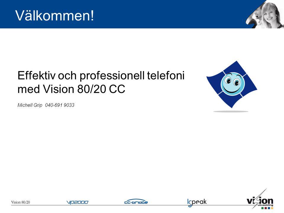 Effektiv och professionell telefoni med Vision 80/20 CC Michell Grip 040-691 9033 Välkommen!