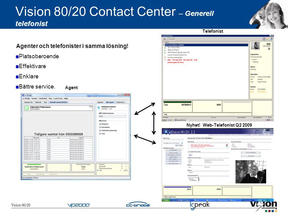 Vision 80/20 Contact Center – Generell telefonist Agenter och telefonister i samma lösning! Platsoberoende Effektivare Enklare Bättre service. Agent T