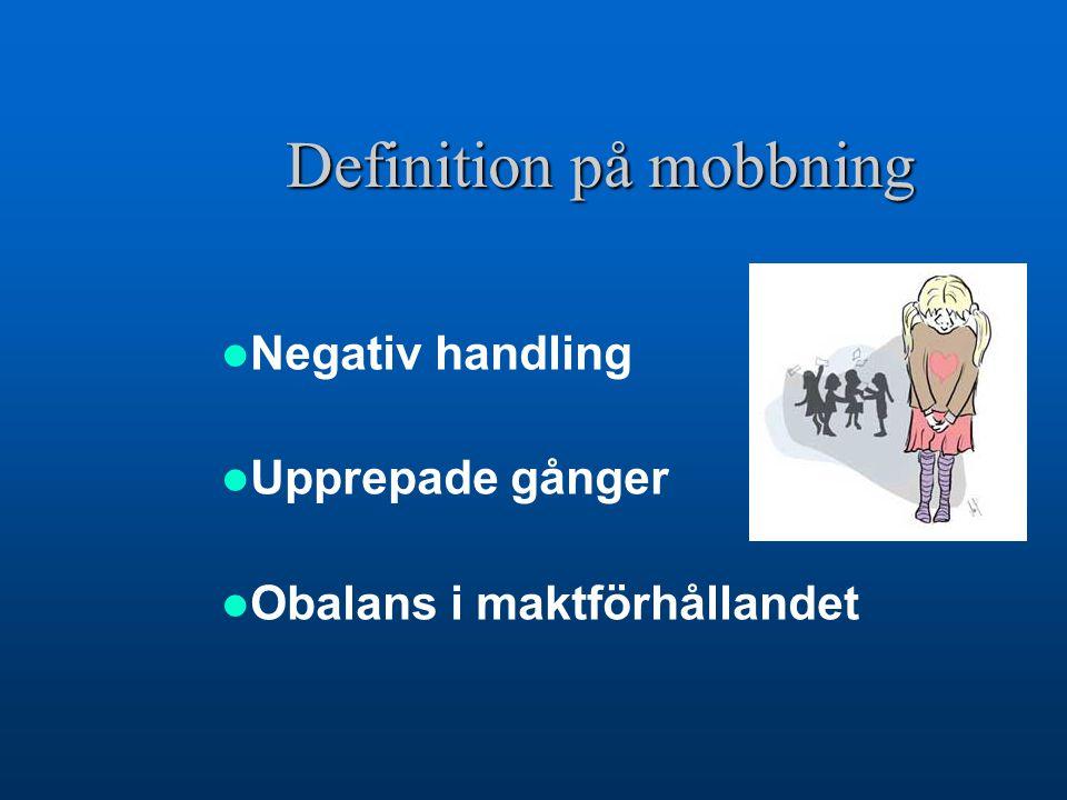 Definition på mobbning  Negativ handling  Upprepade gånger  Obalans i maktförhållandet