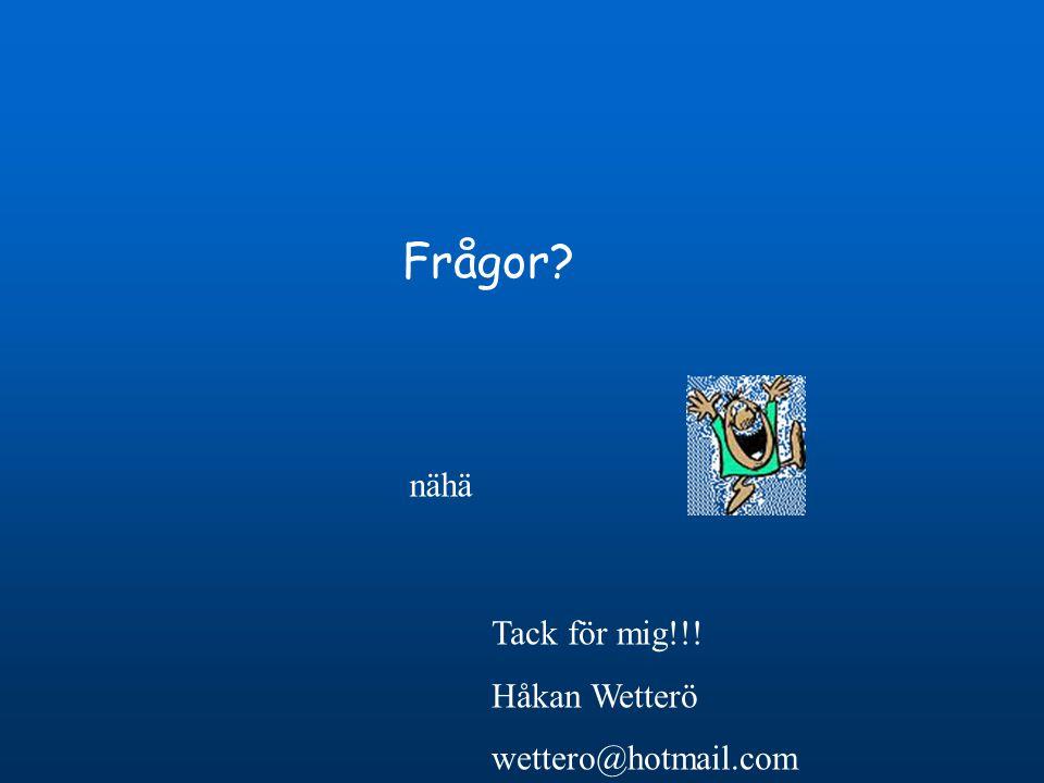 Frågor? nähä Tack för mig!!! Håkan Wetterö wettero@hotmail.com