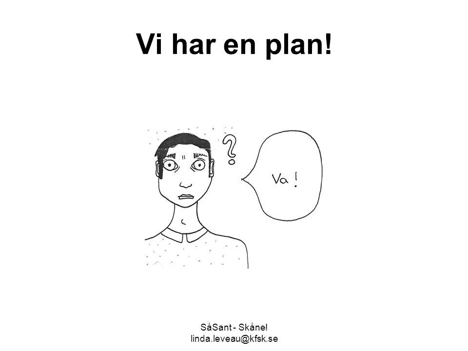 SåSant - Skåne! linda.leveau@kfsk.se Vi har en plan!