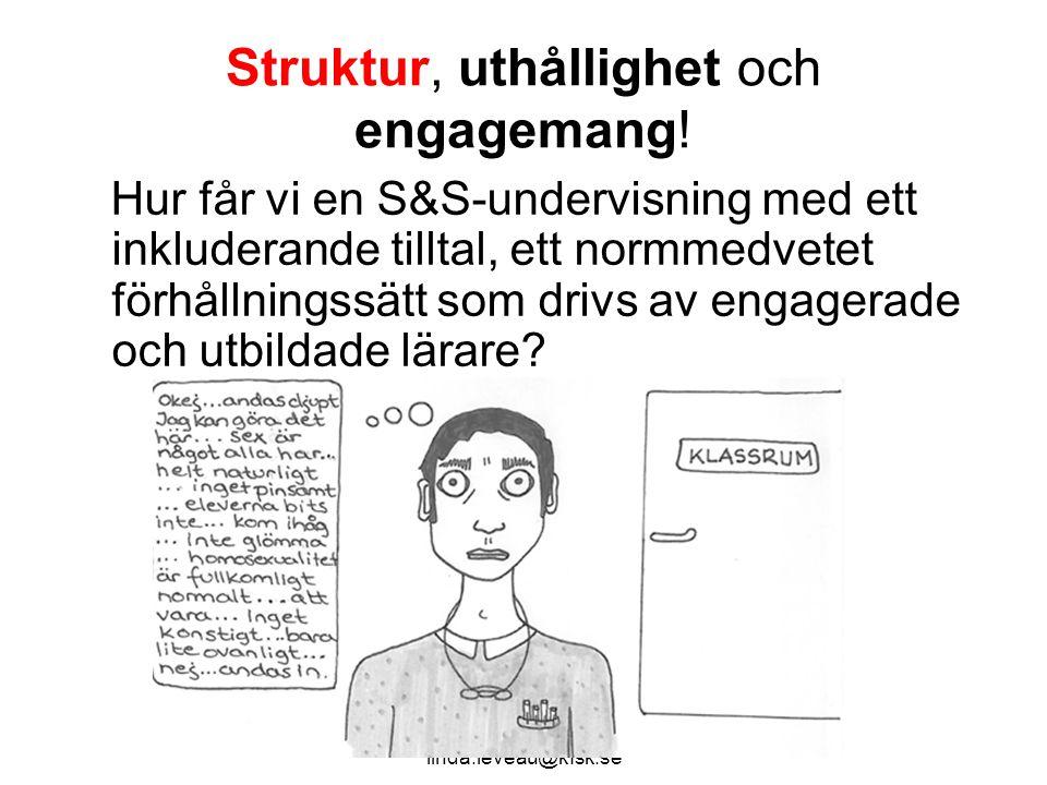 SåSant - Skåne! linda.leveau@kfsk.se Struktur, uthållighet och engagemang! Hur får vi en S&S-undervisning med ett inkluderande tilltal, ett normmedvet