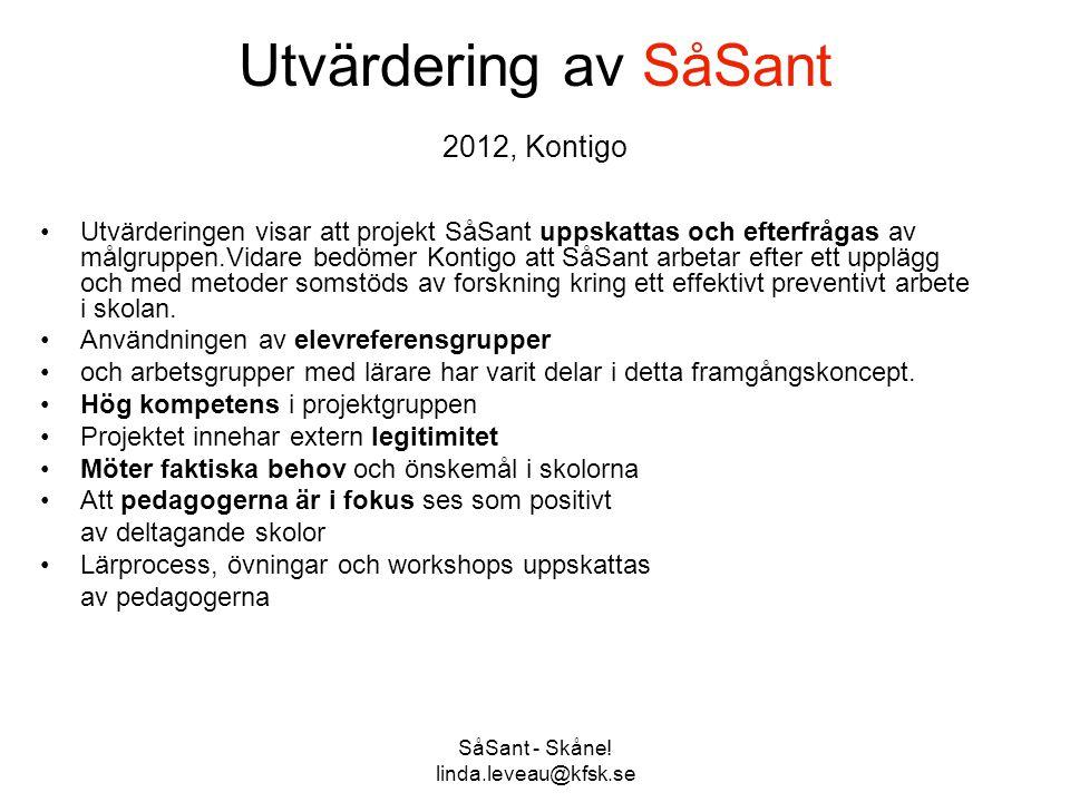 SåSant - Skåne! linda.leveau@kfsk.se Utvärdering av SåSant 2012, Kontigo •Utvärderingen visar att projekt SåSant uppskattas och efterfrågas av målgrup