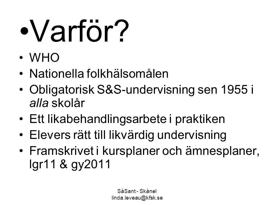 SåSant - Skåne! linda.leveau@kfsk.se •Varför? •WHO •Nationella folkhälsomålen •Obligatorisk S&S-undervisning sen 1955 i alla skolår •Ett likabehandlin