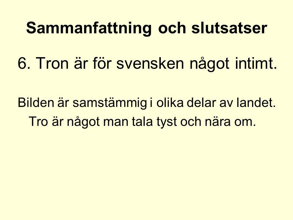 Sammanfattning och slutsatser 6. Tron är för svensken något intimt.