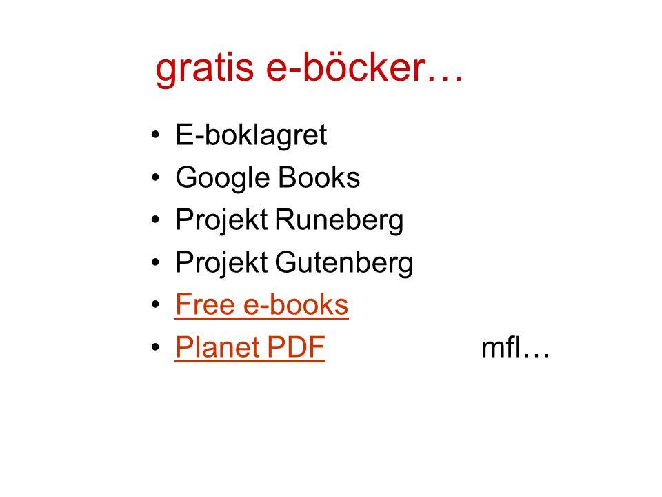 gratis e-böcker… •E-boklagret •Google Books •Projekt Runeberg •Projekt Gutenberg •Free e-booksFree e-books •Planet PDFmfl…Planet PDF