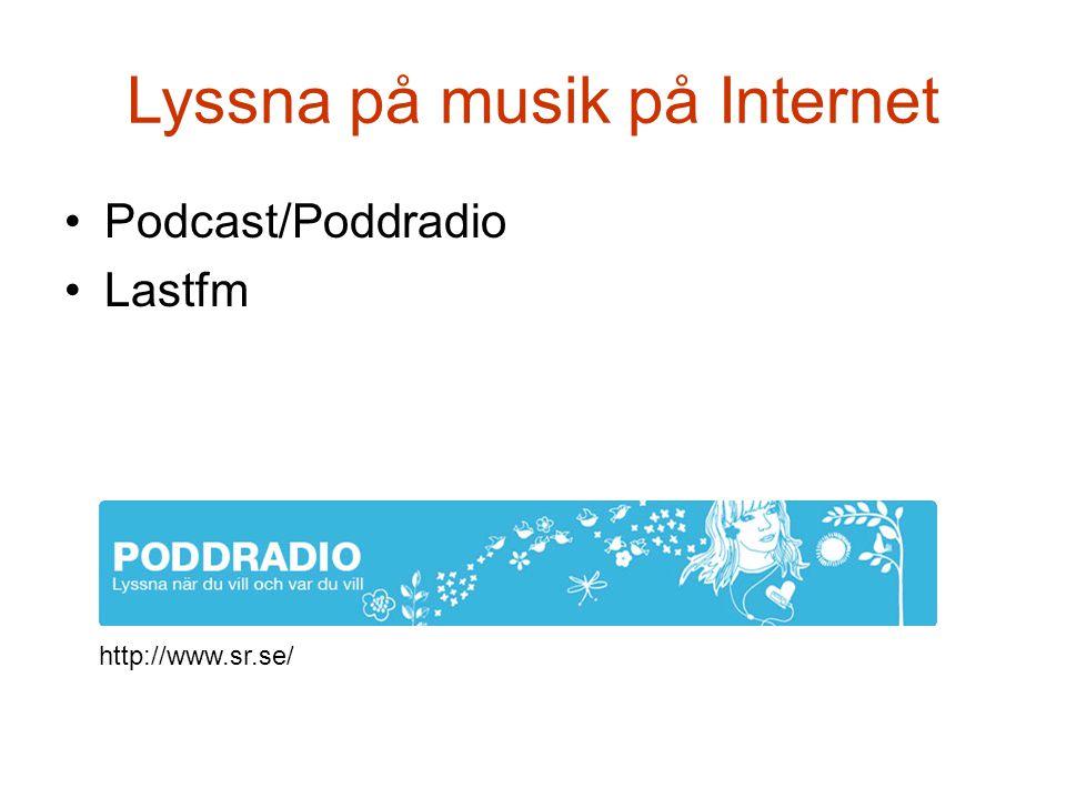 Lyssna på musik på Internet •Podcast/Poddradio •Lastfm http://www.sr.se/