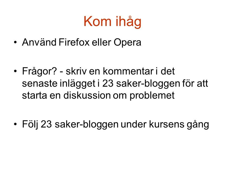 Kom ihåg •Använd Firefox eller Opera •Frågor.