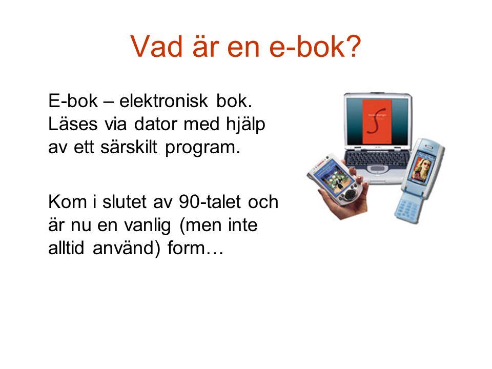 Vad är en e-bok. E-bok – elektronisk bok. Läses via dator med hjälp av ett särskilt program.