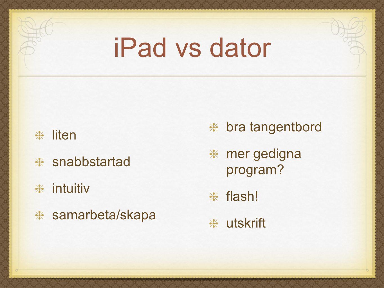iPad vs dator liten snabbstartad intuitiv samarbeta/skapa bra tangentbord mer gedigna program? flash! utskrift