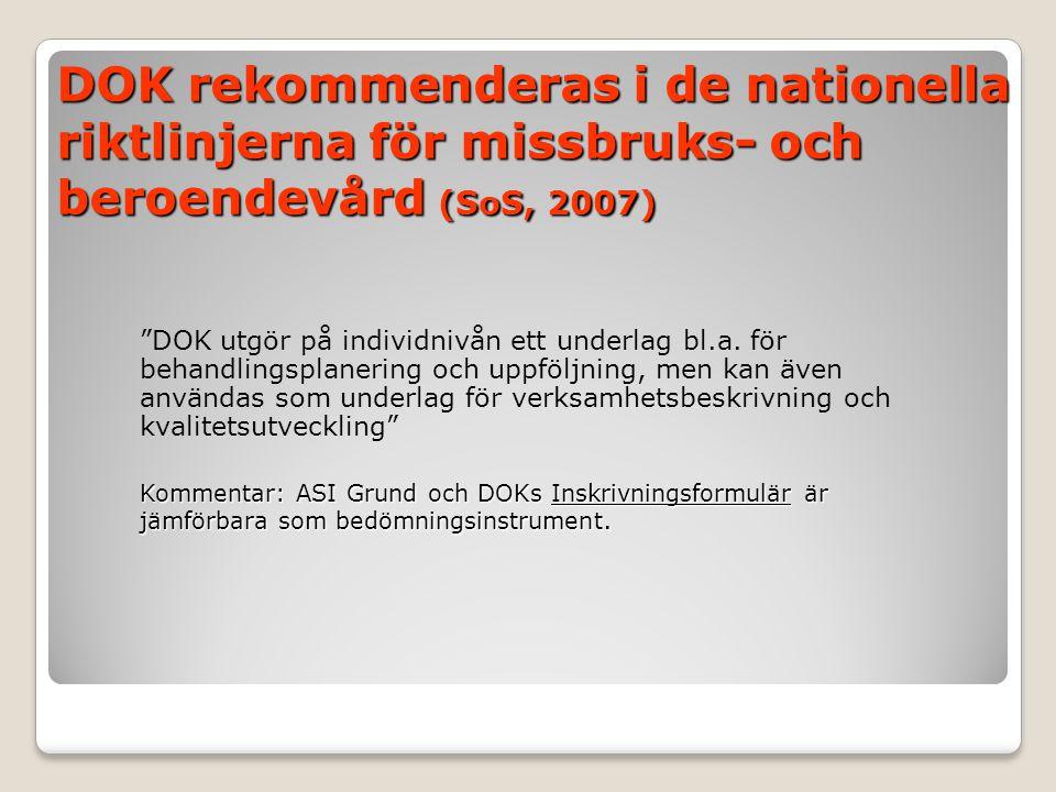 DOK rekommenderas i de nationella riktlinjerna för missbruks- och beroendevård (SoS, 2007) DOK utgör på individnivån ett underlag bl.a.