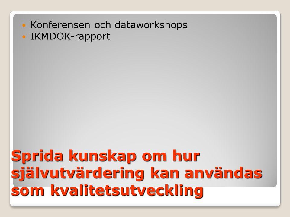 Sprida kunskap om hur självutvärdering kan användas som kvalitetsutveckling  Konferensen och dataworkshops  IKMDOK-rapport
