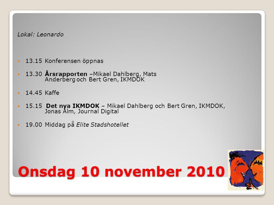 Onsdag 10 november 2010 Lokal: Leonardo  13.15Konferensen öppnas  13.30Årsrapporten –Mikael Dahlberg, Mats Anderberg och Bert Gren, IKMDOK  14.45Ka
