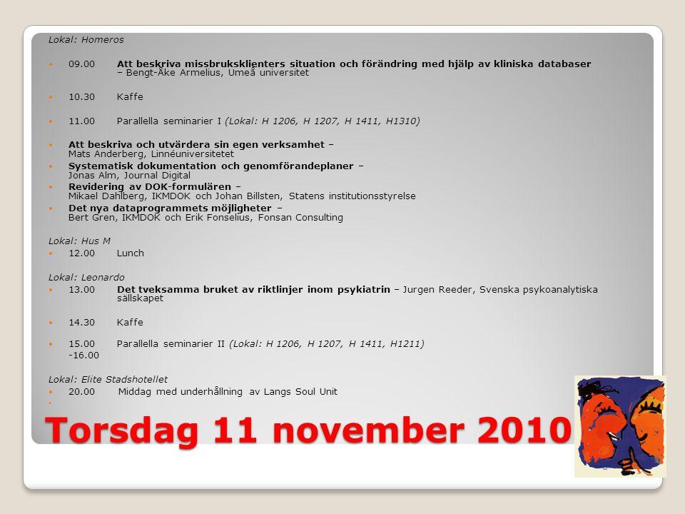 Torsdag 11 november 2010 Lokal: Homeros  09.00Att beskriva missbruksklienters situation och förändring med hjälp av kliniska databaser – Bengt-Åke Ar