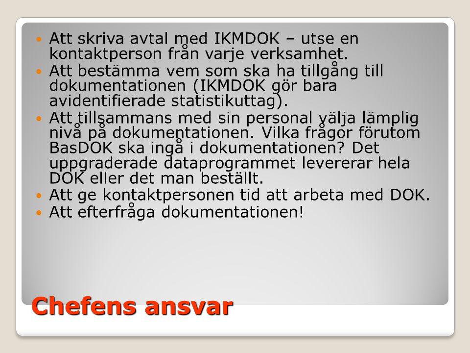 Chefens ansvar  Att skriva avtal med IKMDOK – utse en kontaktperson från varje verksamhet.  Att bestämma vem som ska ha tillgång till dokumentatione