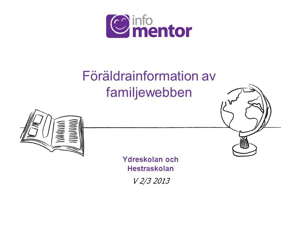 Föräldrainformation av familjewebben Ydreskolan och Hestraskolan V 2/3 2013