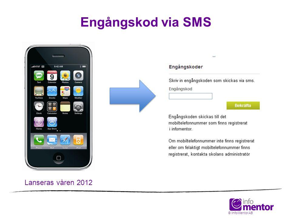 Lanseras våren 2012 Engångskod via SMS © InfoMentor AB