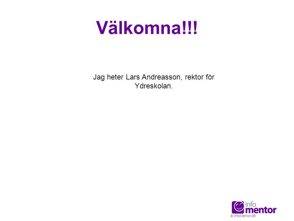 Välkomna!!! © InfoMentor AB Jag heter Lars Andreasson, rektor för Ydreskolan.