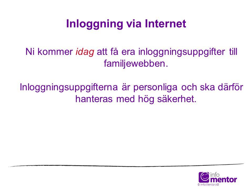 Inloggning via Internet Ni kommer idag att få era inloggningsuppgifter till familjewebben. Inloggningsuppgifterna är personliga och ska därför hantera