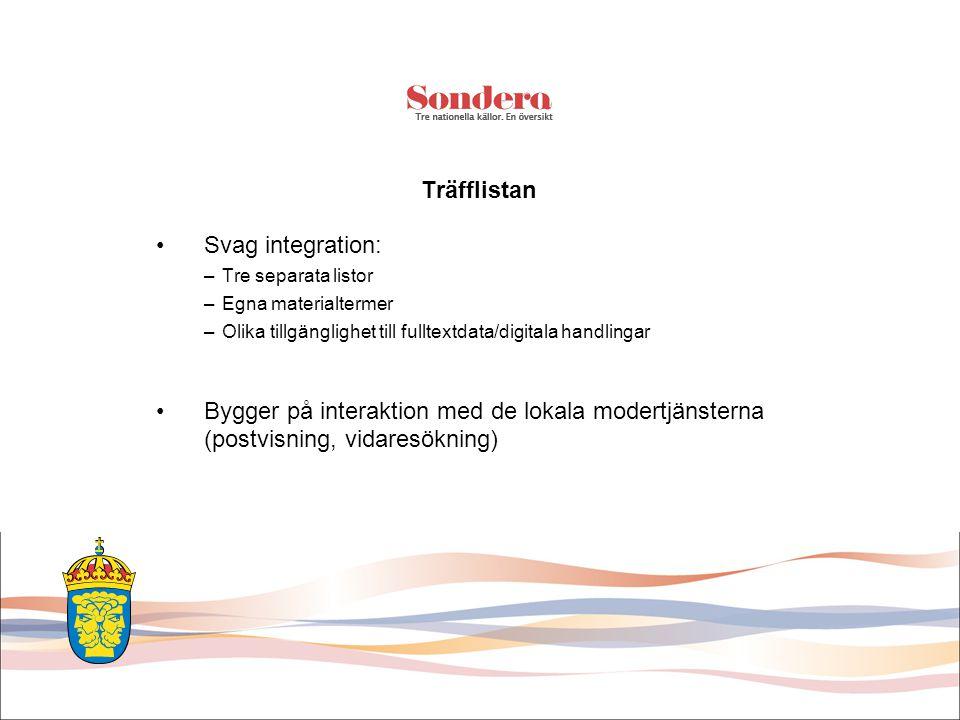 Träfflistan •Svag integration: –Tre separata listor –Egna materialtermer –Olika tillgänglighet till fulltextdata/digitala handlingar •Bygger på interaktion med de lokala modertjänsterna (postvisning, vidaresökning)